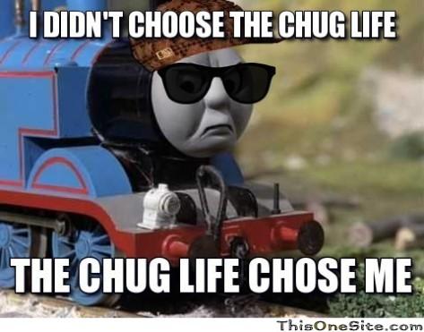 frabz-THE-CHUG-LIFE-CHOSE-ME-I-DIDNT-CHOOSE-THE-CHUG-LIFE-66b163